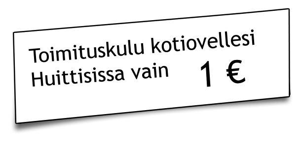 Toimituskulu Huittisissa 1 €